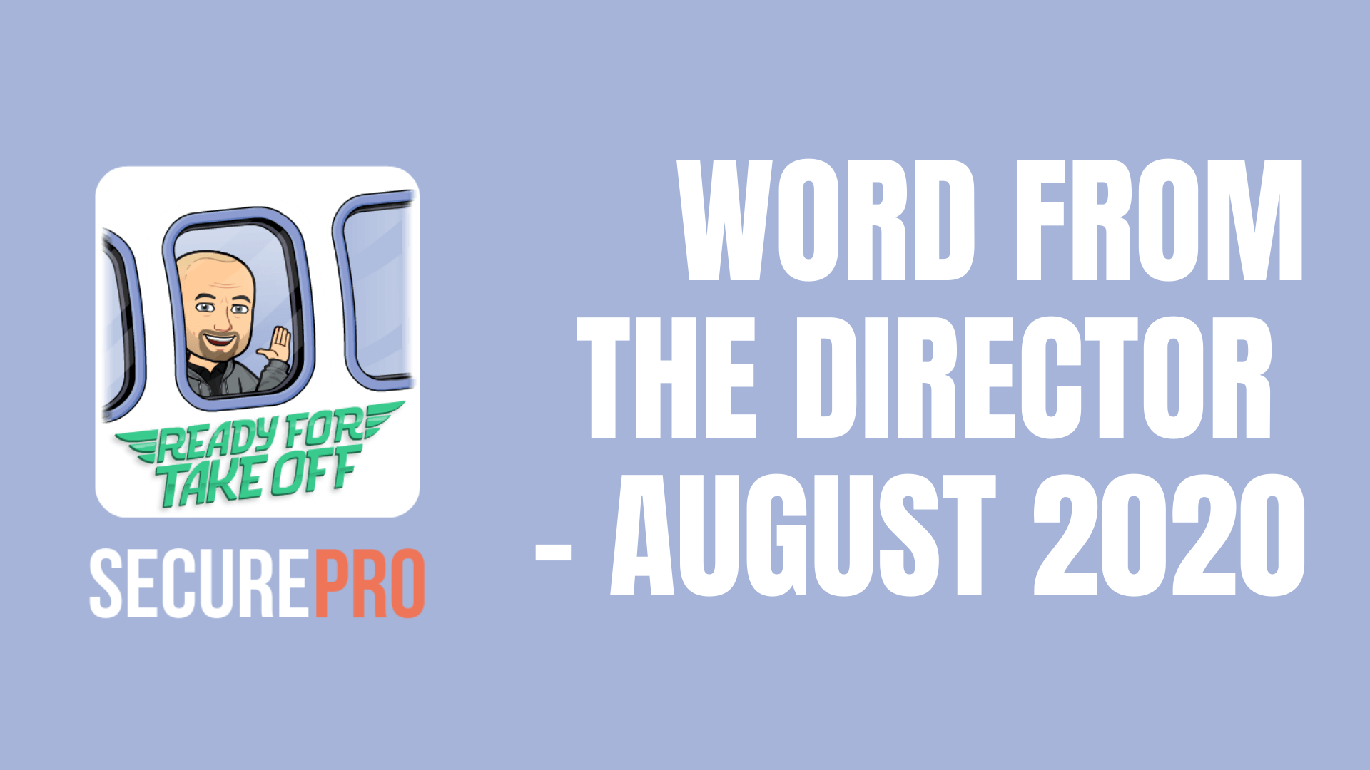 SecurePro a word from the director August 2020